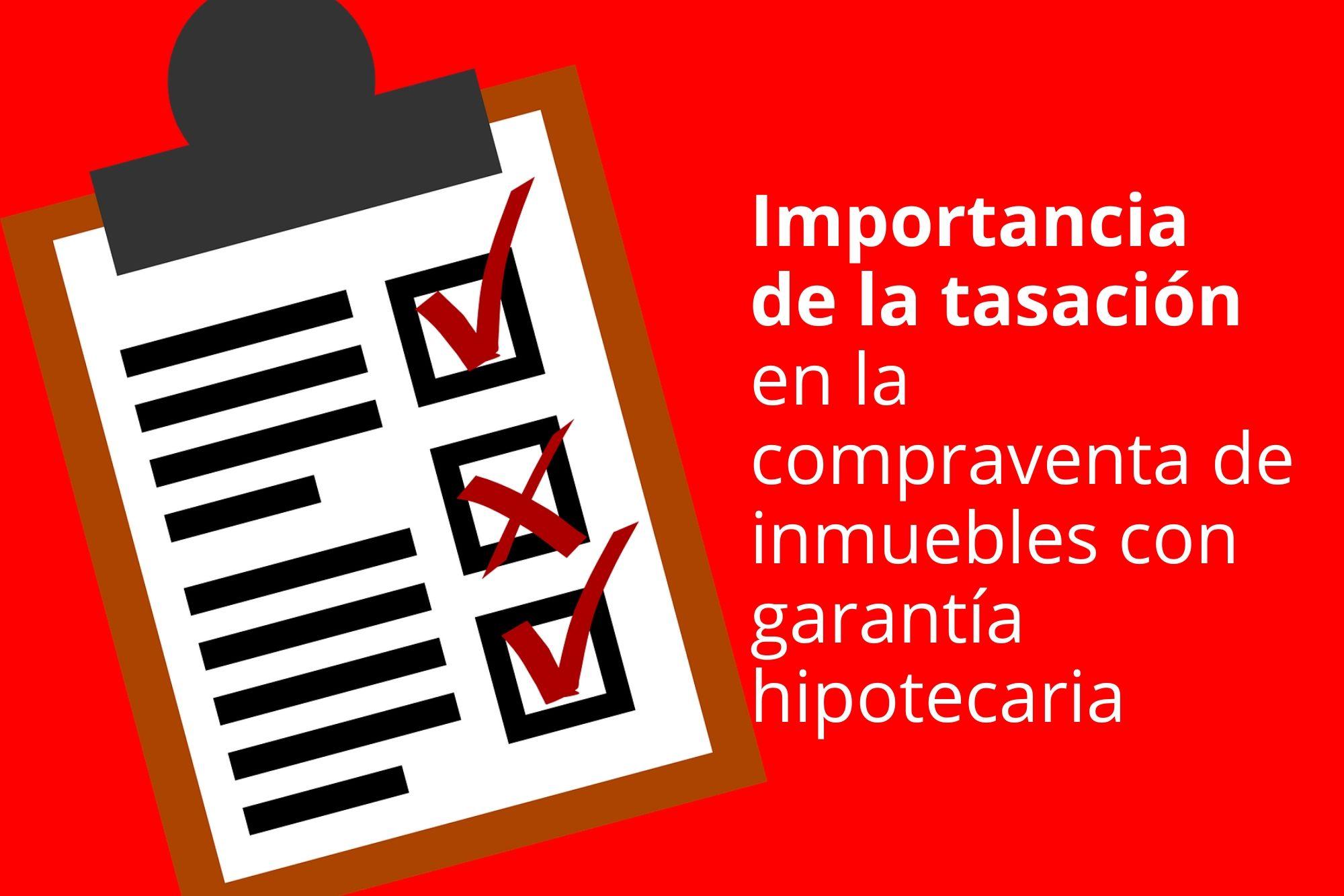 La Importancia De La Tasación En La Compraventa De Inmuebles Con Garantía Hipotecaria