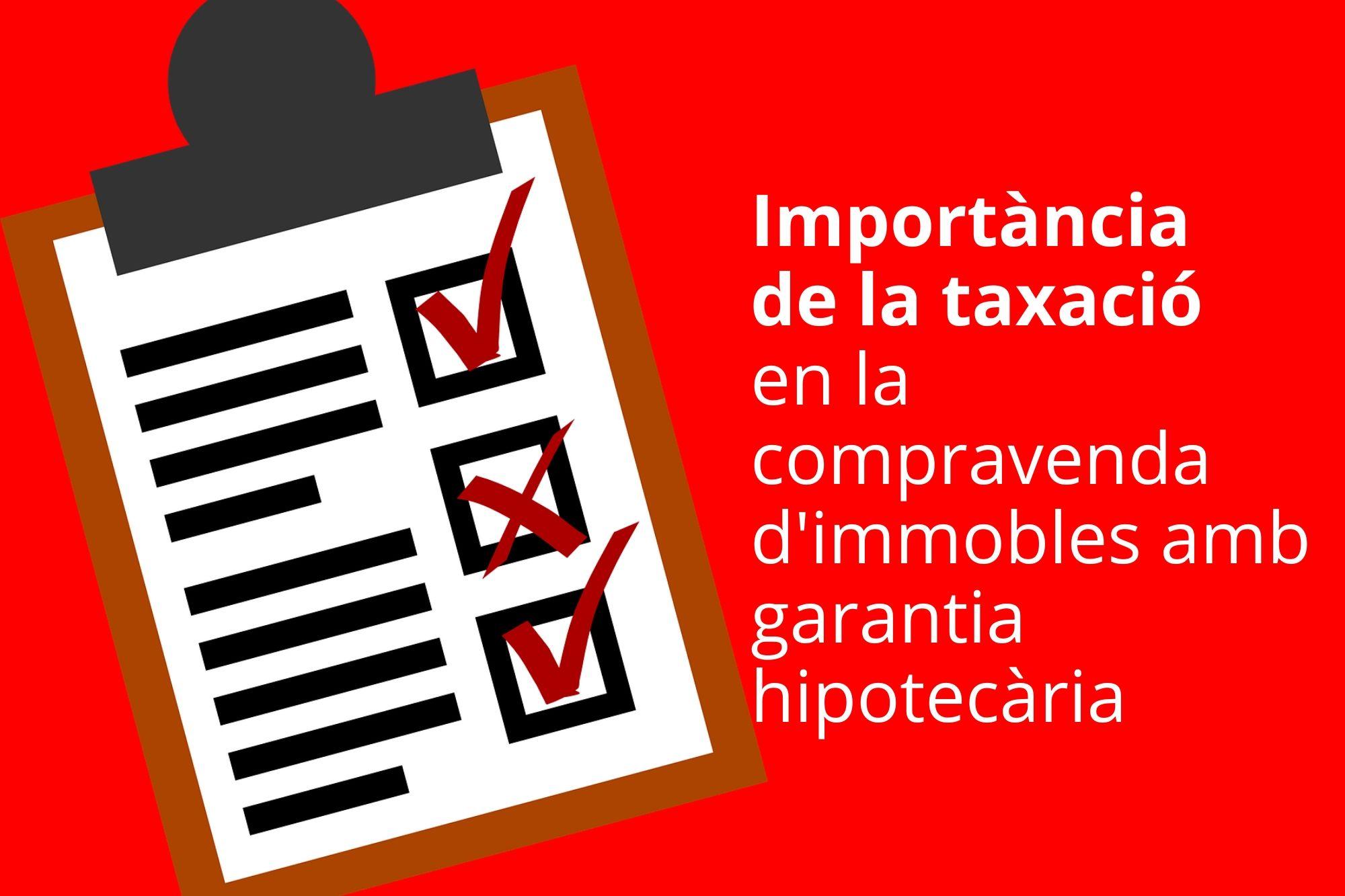 La Importància De La Taxació En La Compravenda D'immobles Amb Garantia Hipotecària